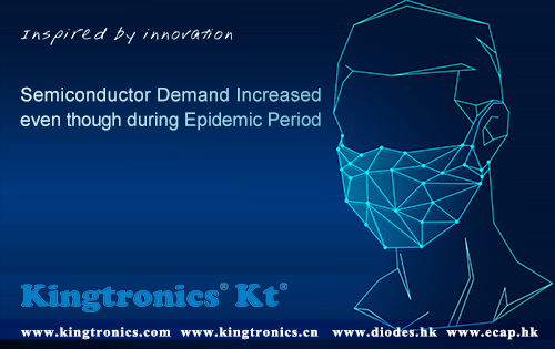 Kingtronics Semiconductor Demand Increased even though during Epidemic Period